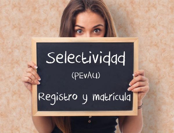 REGISTRO Y MATRÍCULA EN LA PEVAU (SELECTIVIDAD)