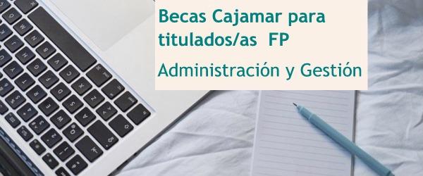 BECAS CAJAMAR PARA TITULADOS/AS EN ADMINISTRACIÓN Y GESTIÓN