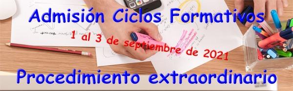 ADMISIÓN CICLOS FORMATIVOS. PROCESO EXTRAORDINARIO 2021
